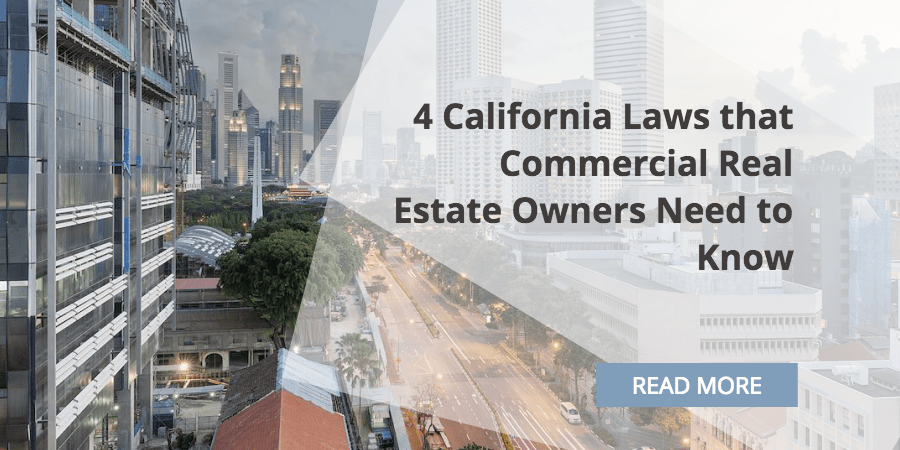4 California Laws that Commercial Real Estate Owners Need to Know